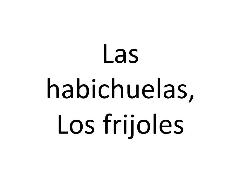 Las habichuelas, Los frijoles