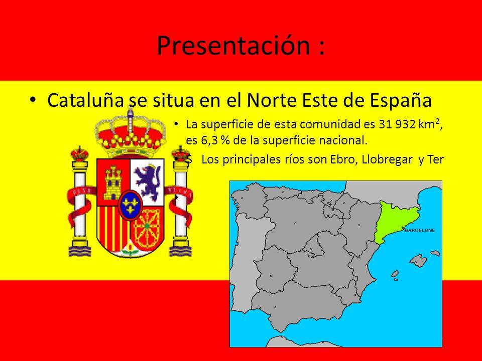 Presentación : Cataluña se situa en el Norte Este de España La superficie de esta comunidad es 31 932 km², es 6,3 % de la superficie nacional.