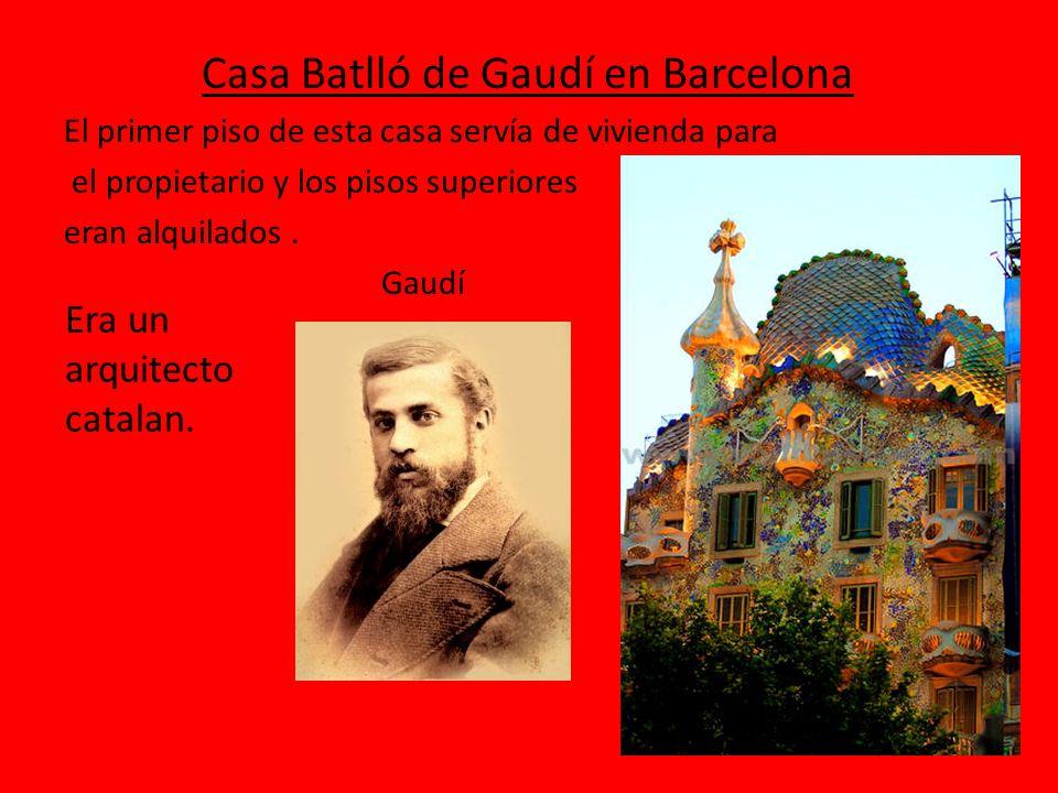 Casa Batlló de Gaudí en Barcelona El primer piso de esta casa servía de vivienda para el propietario y los pisos superiores eran alquilados.