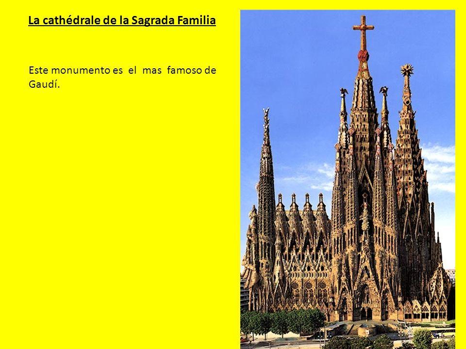 La cathédrale de la Sagrada Familia Este monumento es el mas famoso de Gaudí.