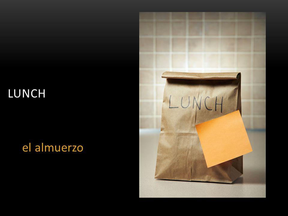 LUNCH el almuerzo