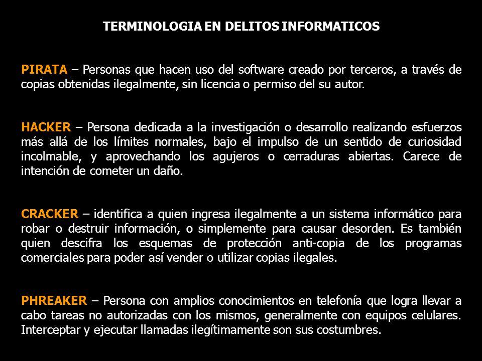 TERMINOLOGIA EN DELITOS INFORMATICOS PIRATA – Personas que hacen uso del software creado por terceros, a través de copias obtenidas ilegalmente, sin licencia o permiso del su autor.