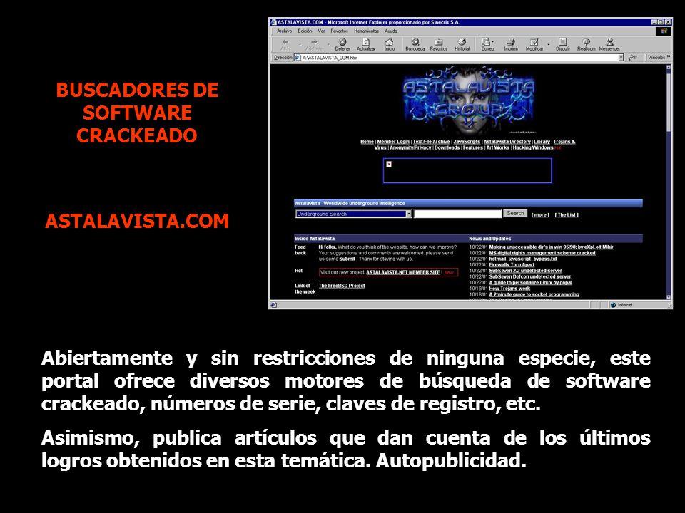 BUSCADORES DE SOFTWARE CRACKEADO ASTALAVISTA.COM Abiertamente y sin restricciones de ninguna especie, este portal ofrece diversos motores de búsqueda de software crackeado, números de serie, claves de registro, etc.