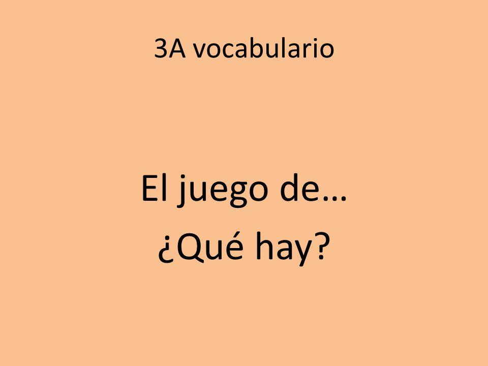 3A vocabulario El juego de… ¿Qué hay