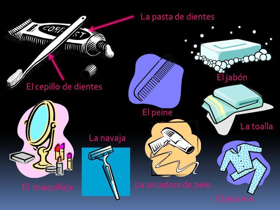 La pasta de dientes El cepillo de dientes El jabón El peine El maquillaje La navaja La secadora de pelo La toalla El piyama