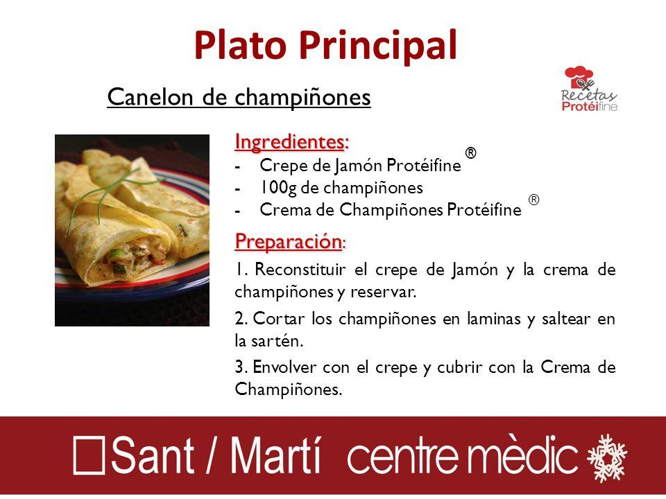 Plato Principal Canelon de champiñones Ingredientes: -Crepe de Jamón Protéifine -100g de champiñones -Crema de Champiñones Protéifine Preparación : 1.