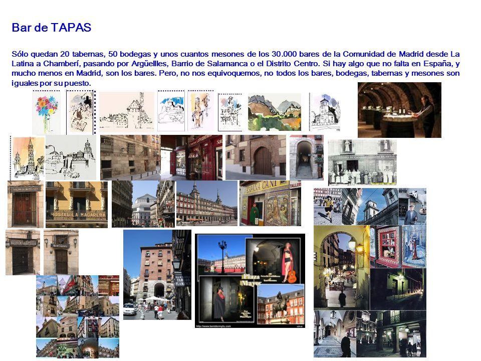 Bar de TAPAS Sólo quedan 20 tabernas, 50 bodegas y unos cuantos mesones de los 30.000 bares de la Comunidad de Madrid desde La Latina a Chamberí, pasando por Argüellles, Barrio de Salamanca o el Distrito Centro.