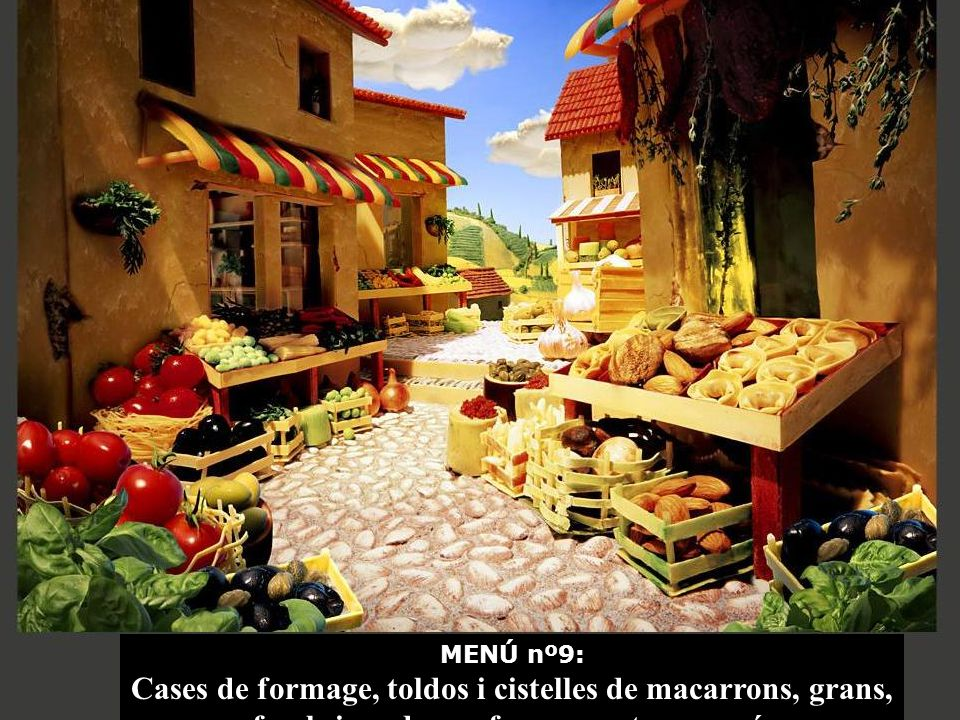 MENÚ nº9: Cases de formage, toldos i cistelles de macarrons, grans, fesols i verdures formem este carreró.