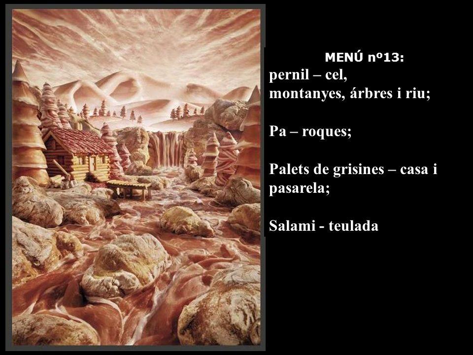 MENÚ nº13: pernil – cel, montanyes, árbres i riu; Pa – roques; Palets de grisines – casa i pasarela; Salami - teulada
