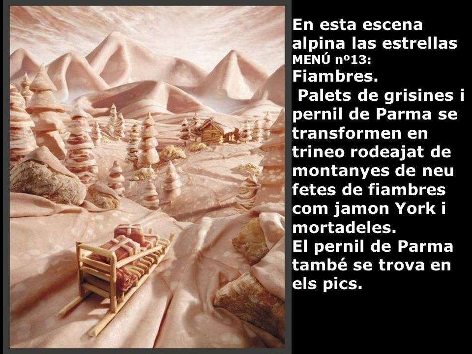 En esta escena alpina las estrellas MENÚ nº13: Fiambres.