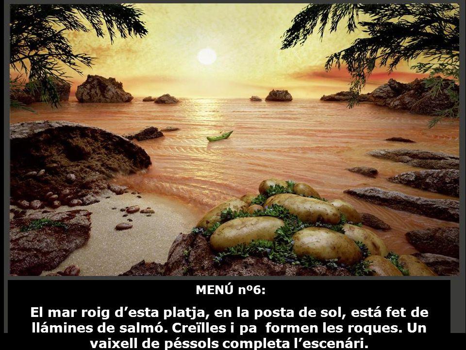 MENÚ nº6: El mar roig d'esta platja, en la posta de sol, está fet de llámines de salmó.