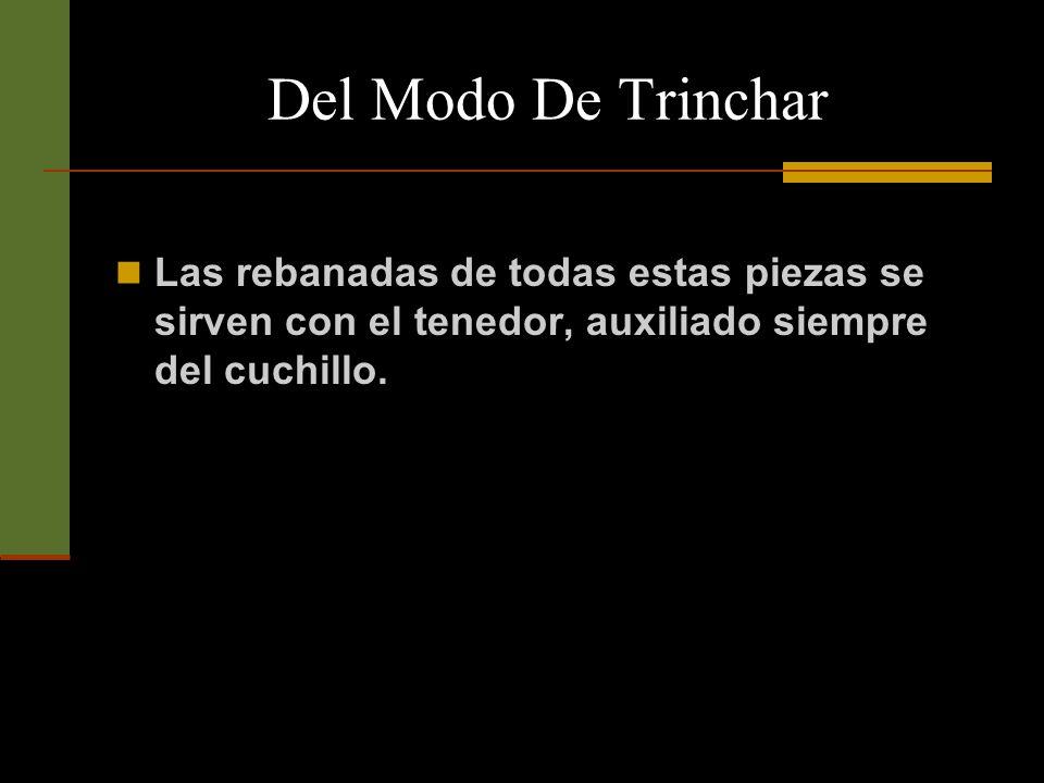 Del Modo De Trinchar El jamón, aunque contiene un hueso, no se corta jamás longitudinalmente, sino en rebanadas transversales muy delgadas, y dejando a cada una de ellas la parte de grasa que naturalmente saquen en el corte.
