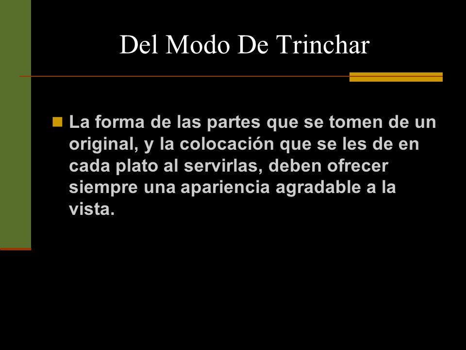 Del Modo De Trinchar Todos los demás platos se sirven por medio del tenedor y el cuchillo, o de la cuchara, según la naturaleza de cada uno.