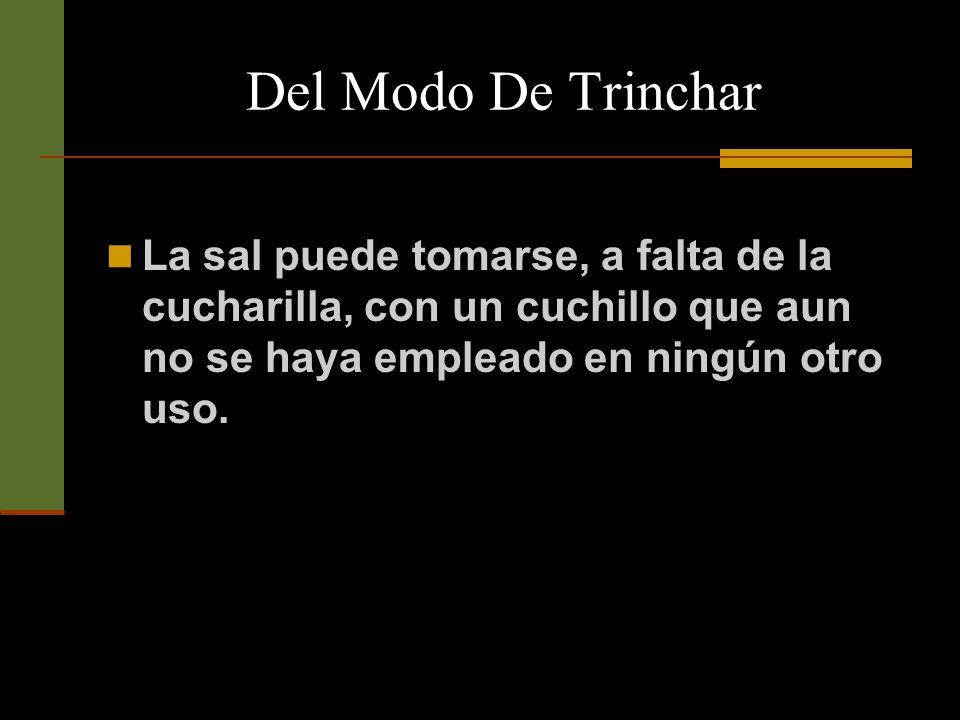 Del Modo De Trinchar La sal y la salsa se toman con una cucharilla que acompaña siempre al salero y a la salsera.