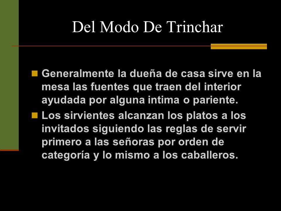 Del Modo De Trinchar También se suele servir una comida de pie, en cuyo caso la dueña de casa o el servicio se encarga de servir y distribuir los platos a los invitados que permanecen en los sitios que más les acomoda.