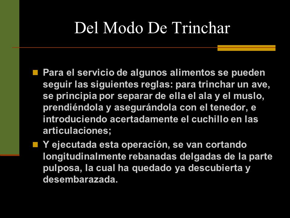 Del Modo De Trinchar Generalmente la dueña de casa sirve en la mesa las fuentes que traen del interior ayudada por alguna intima o pariente.