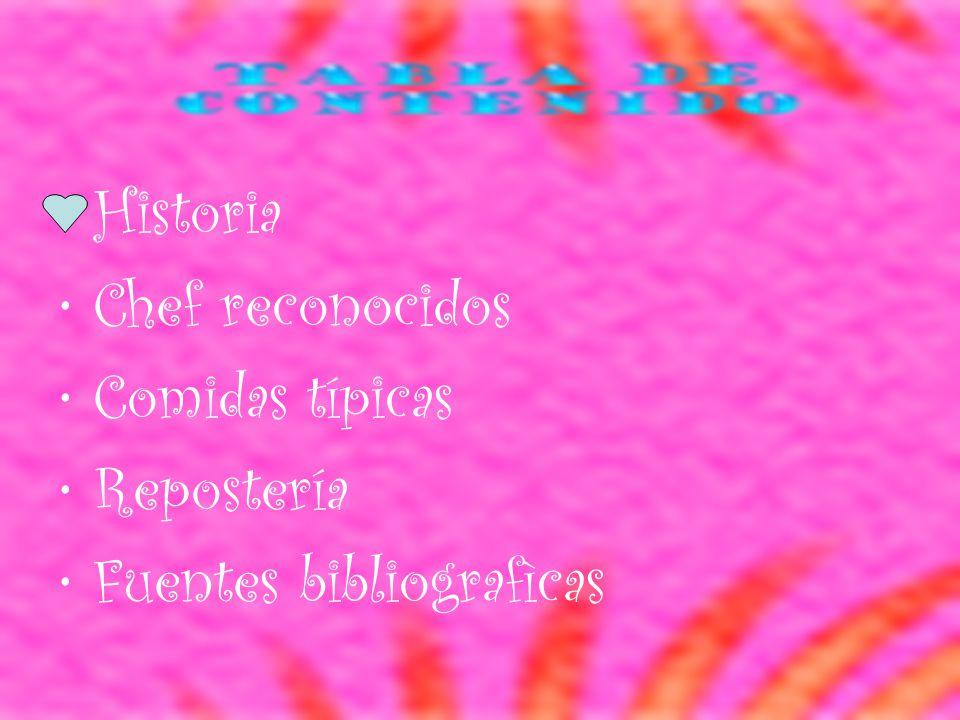 Historia Chef reconocidos Comidas típicas Repostería Fuentes bibliografìcas