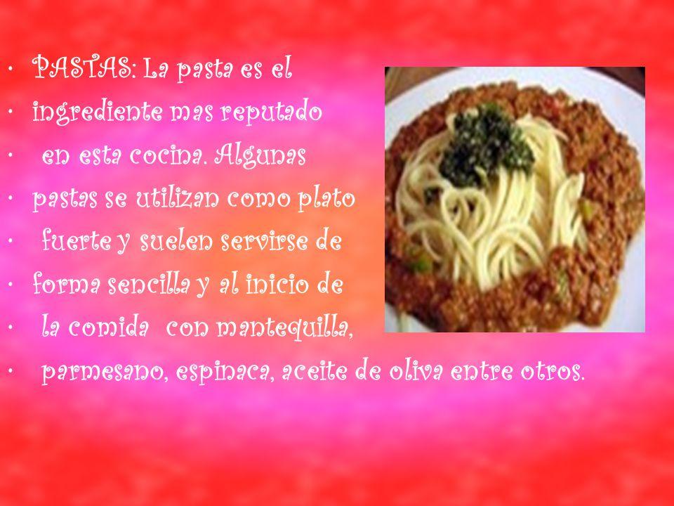 PASTAS: La pasta es el ingrediente mas reputado en esta cocina.