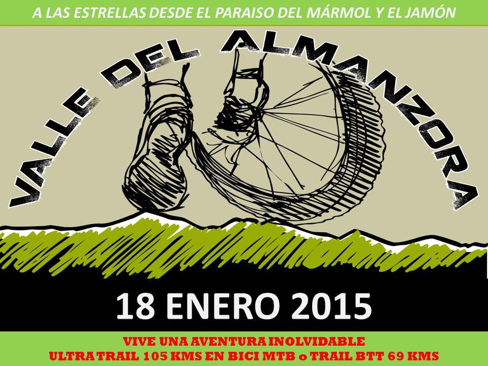 18 ENERO 2015 A LAS ESTRELLAS DESDE EL PARAISO DEL MÁRMOL Y EL JAMÓN VIVE UNA AVENTURA INOLVIDABLE ULTRA TRAIL 105 KMS EN BICI MTB o TRAIL BTT 69 KMS TRAIL RUNNING 58 KMS o TRECKING –RUNNING 30 KMS