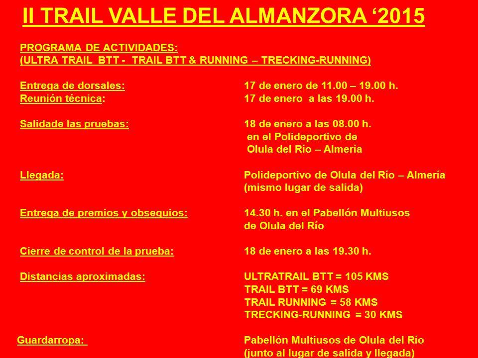 II TRAIL VALLE DEL ALMANZORA '2015 PROGRAMA DE ACTIVIDADES: (ULTRA TRAIL BTT - TRAIL BTT & RUNNING – TRECKING-RUNNING) Entrega de dorsales:17 de enero de 11.00 – 19.00 h.