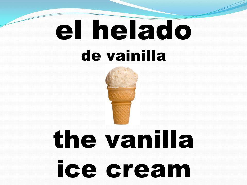 el helado de vainilla the vanilla ice cream