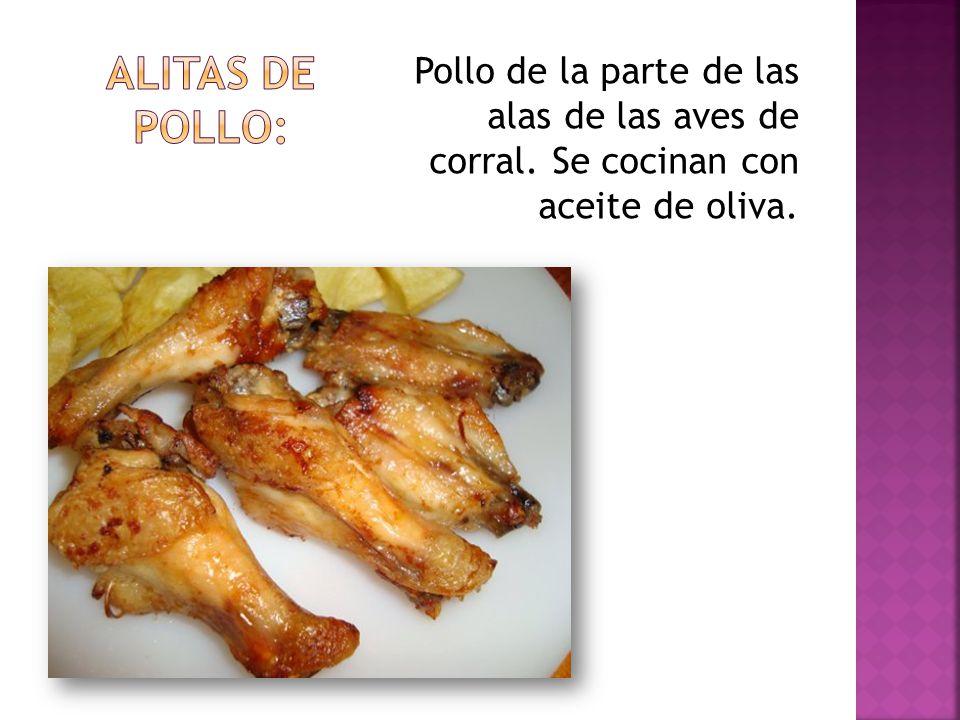 Pollo de la parte de las alas de las aves de corral. Se cocinan con aceite de oliva.