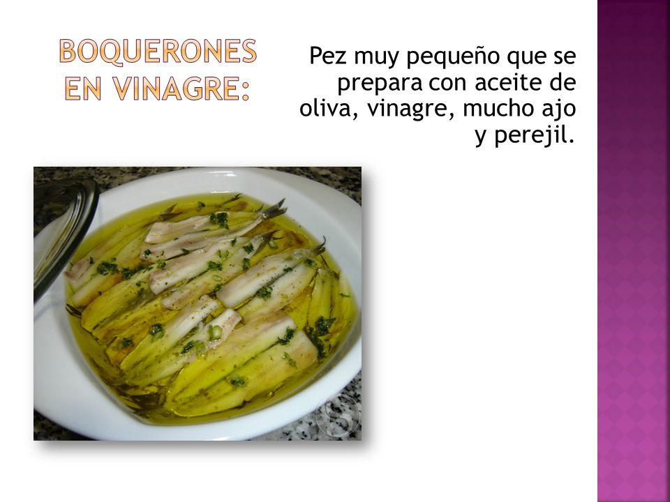 Pez muy pequeño que se prepara con aceite de oliva, vinagre, mucho ajo y perejil.