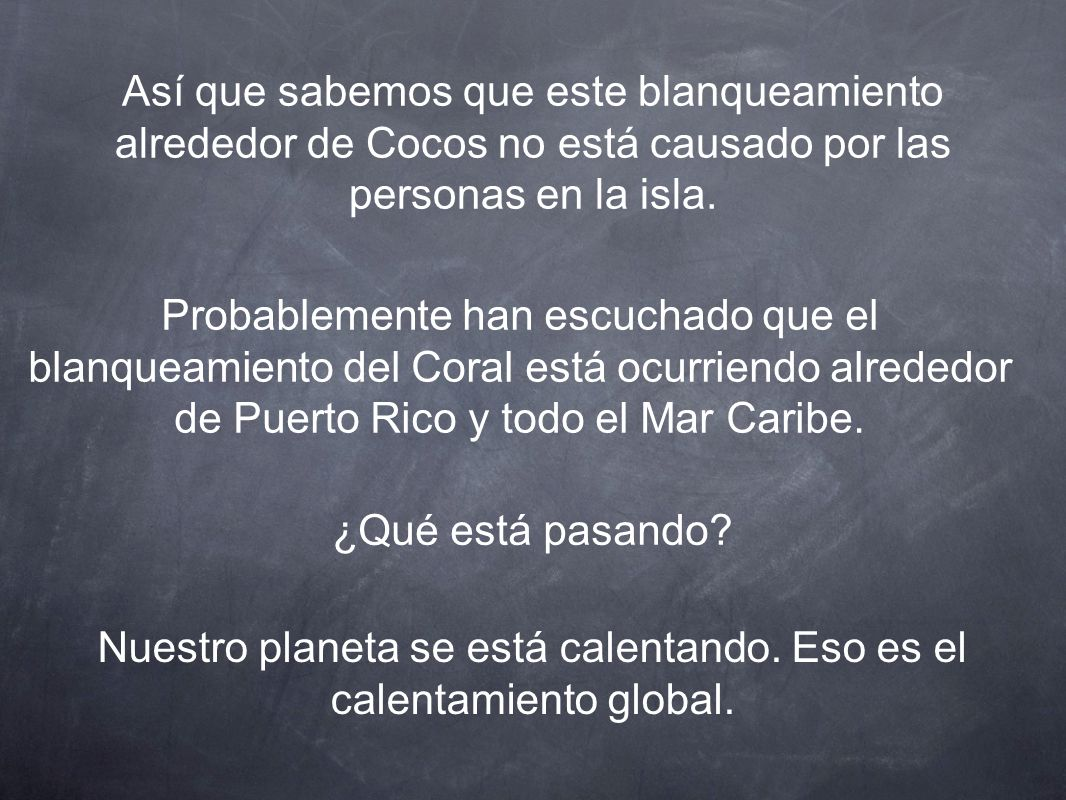 Así que sabemos que este blanqueamiento alrededor de Cocos no está causado por las personas en la isla.