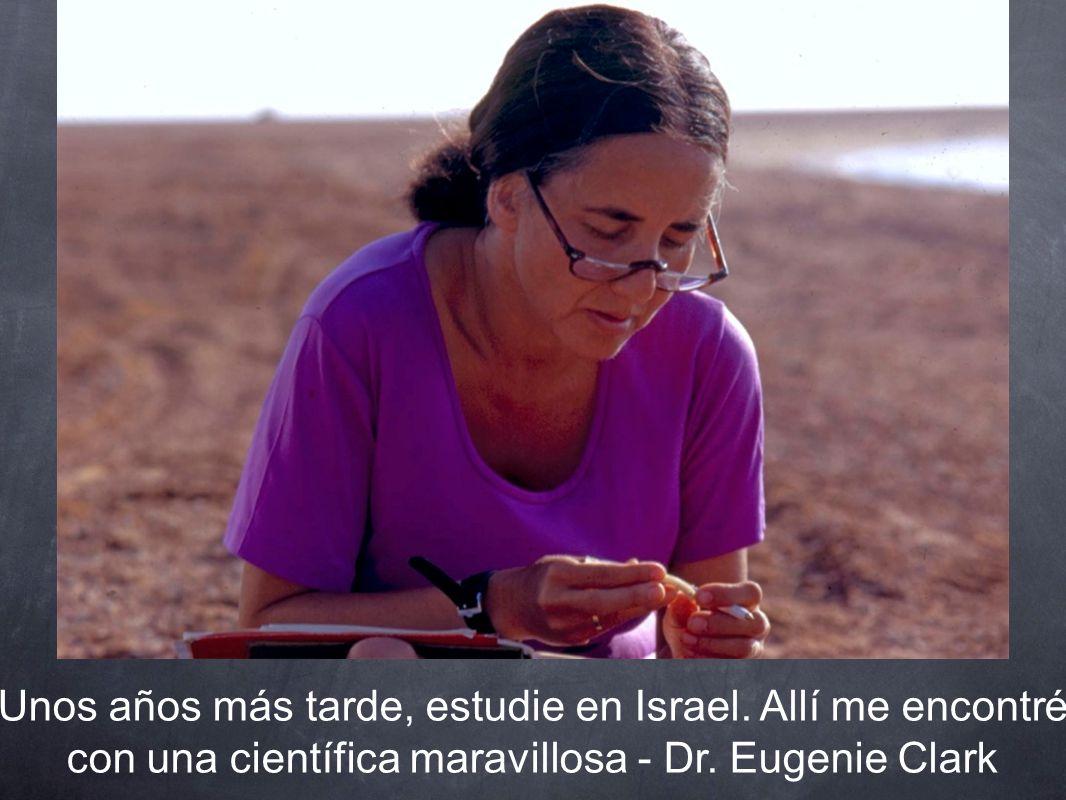 Unos años más tarde, estudie en Israel. Allí me encontré con una científica maravillosa - Dr.