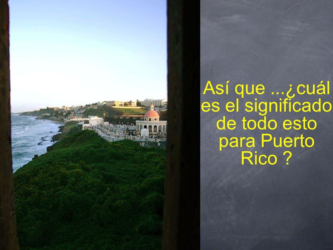 Así que...¿cuál es el significado de todo esto para Puerto Rico