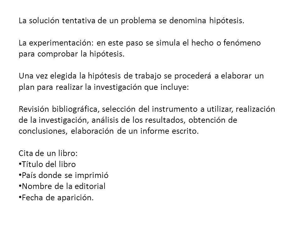 La solución tentativa de un problema se denomina hipótesis.