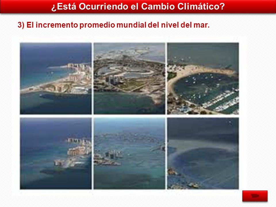 ¿Está Ocurriendo el Cambio Climático 3) El incremento promedio mundial del nivel del mar.