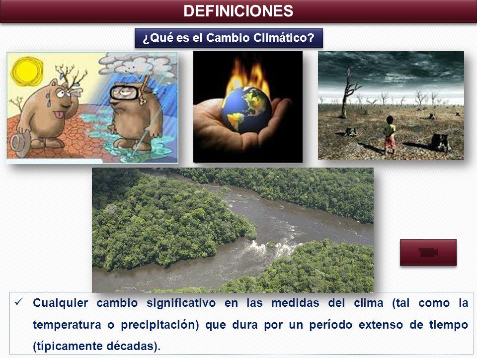 DEFINICIONES ¿Qué es el Cambio Climático.