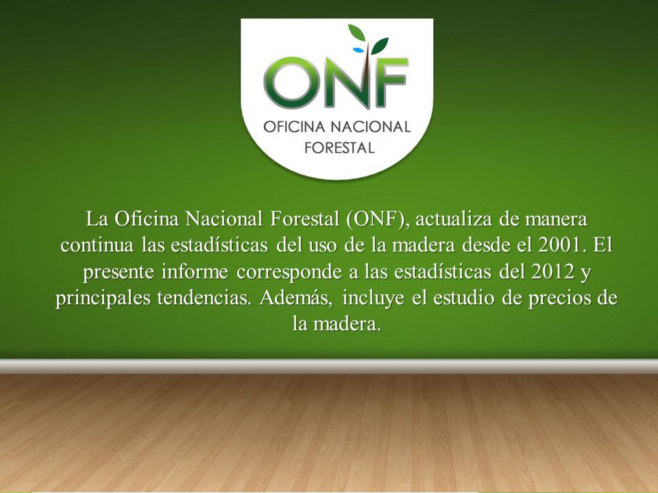 La Oficina Nacional Forestal (ONF), actualiza de manera continua las estadísticas del uso de la madera desde el 2001.
