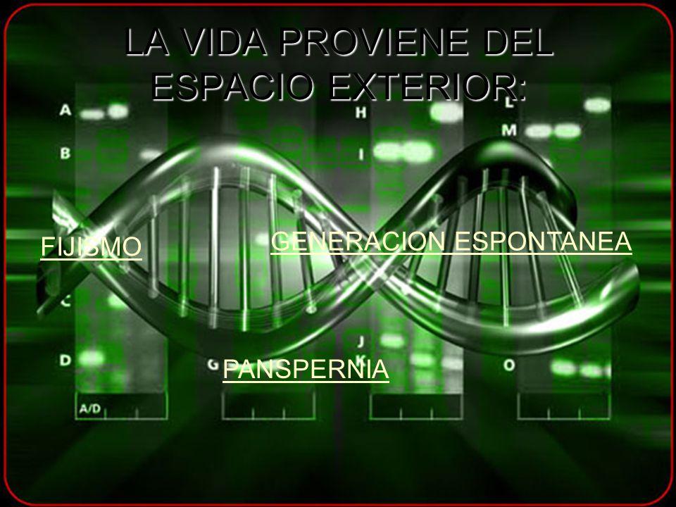 LA VIDA PROVIENE DEL ESPACIO EXTERIOR: FIJISMO GENERACION ESPONTANEA PANSPERNIA