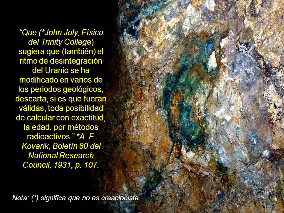 Por lo mismo, se concluye que, tal y como sucede ahora, desde el principio debieron existir, globalmente distribuidos, parcialmente decaídos, y con sus distintas vidas medias, todos los minerales radioactivos intermedios, y no solo Uranio.