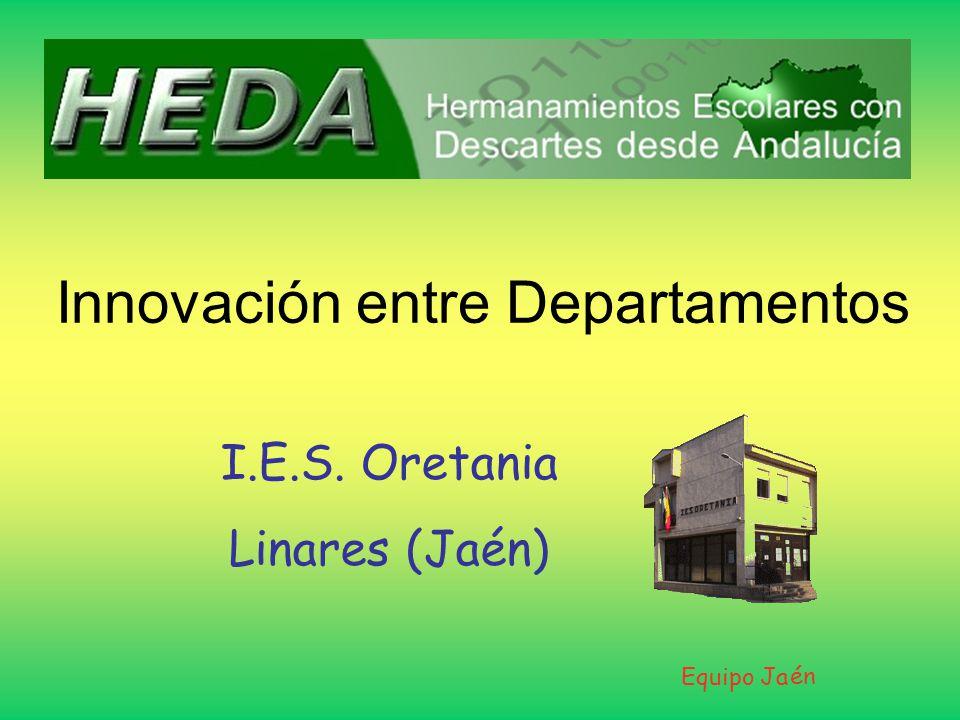 Innovación entre Departamentos I.E.S. Oretania Linares (Jaén) Equipo Ja én