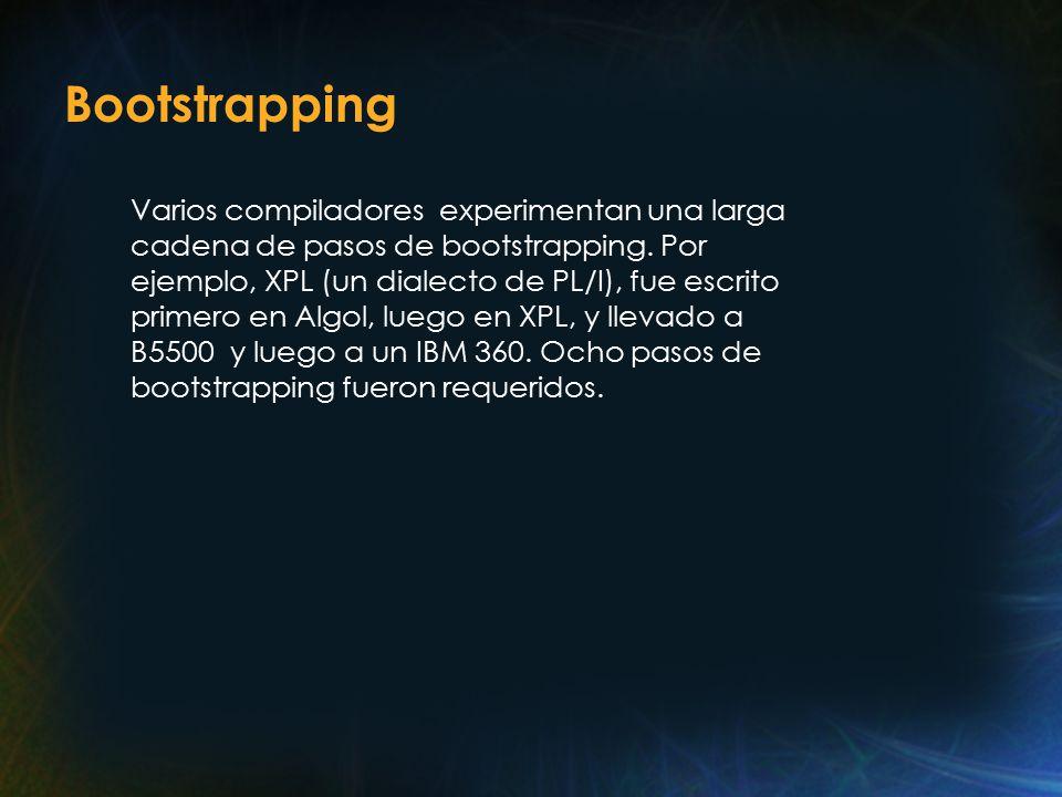 Bootstrapping Varios compiladores experimentan una larga cadena de pasos de bootstrapping.