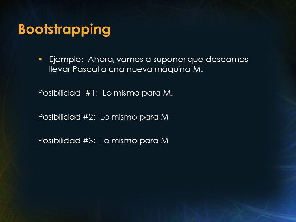 Bootstrapping Ejemplo: Ahora, vamos a suponer que deseamos llevar Pascal a una nueva máquina M.