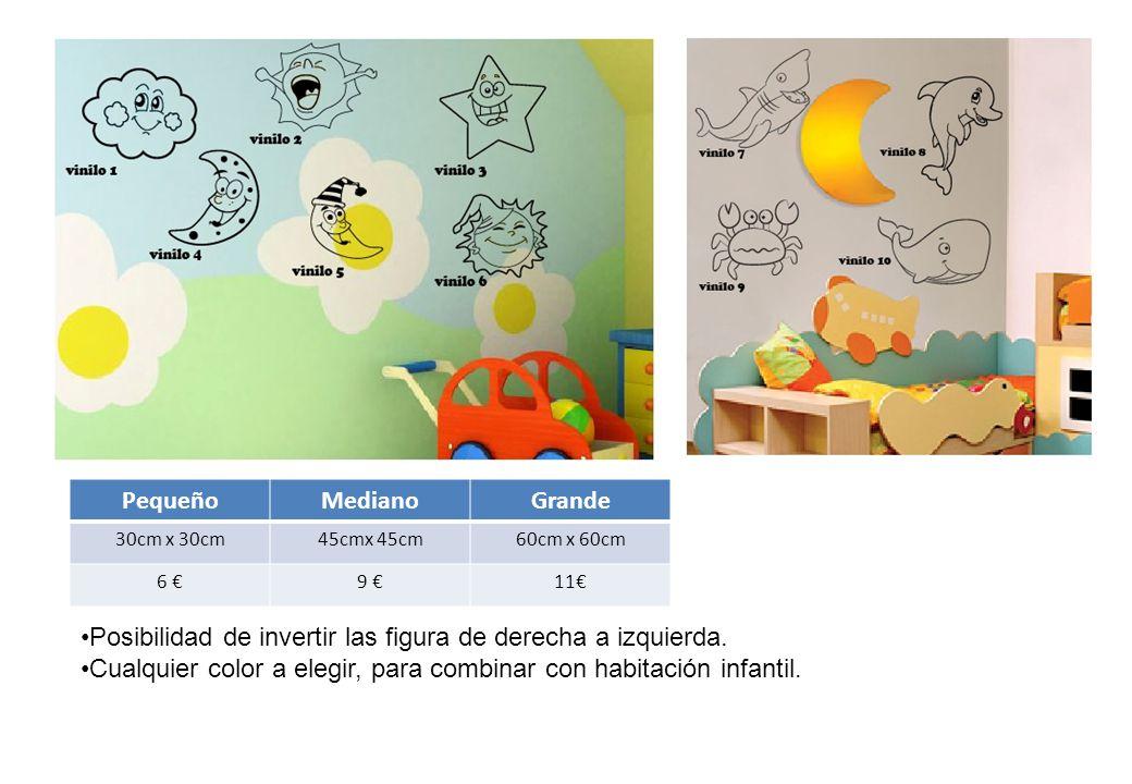 PequeñoMedianoGrande 30cm x 30cm45cmx 45cm60cm x 60cm 6 €9 €11€ Posibilidad de invertir las figura de derecha a izquierda.