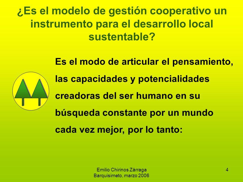 Emilio Chirinos Zárraga Barquisimeto, marzo 2006 4 ¿Es el modelo de gestión cooperativo un instrumento para el desarrollo local sustentable.