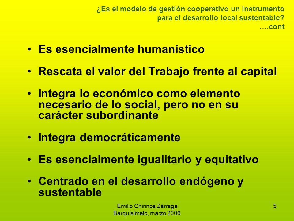 Emilio Chirinos Zárraga Barquisimeto, marzo 2006 5 ¿Es el modelo de gestión cooperativo un instrumento para el desarrollo local sustentable.