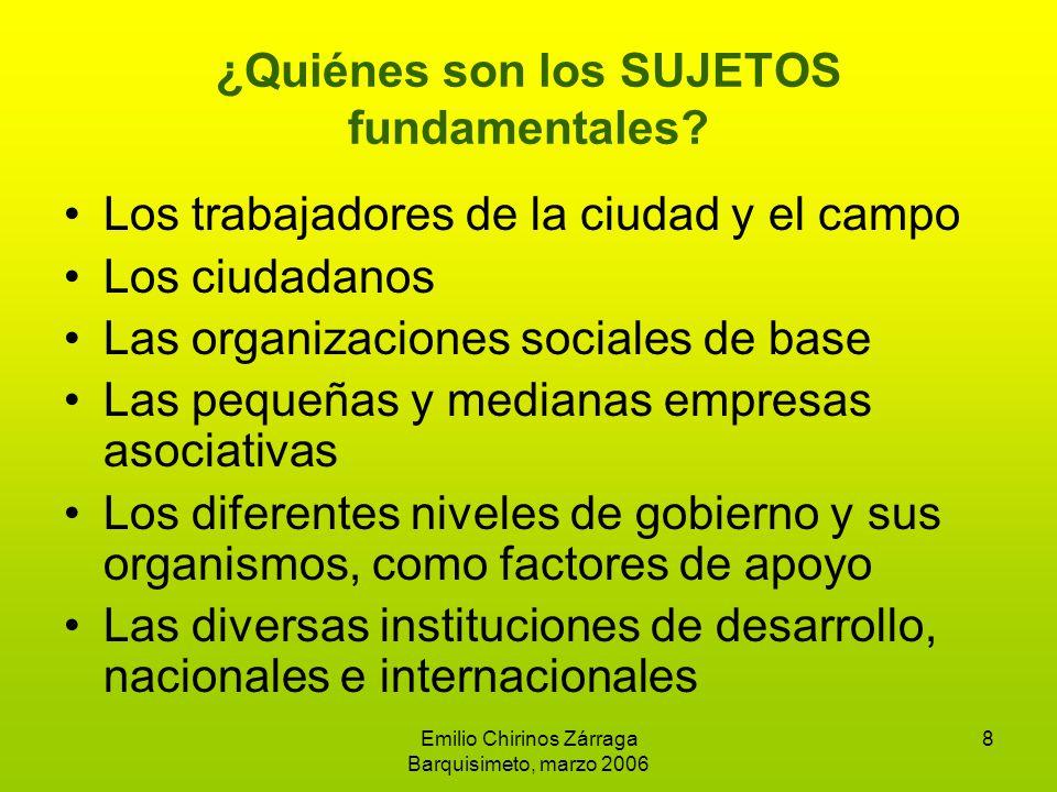 Emilio Chirinos Zárraga Barquisimeto, marzo 2006 8 ¿Quiénes son los SUJETOS fundamentales.