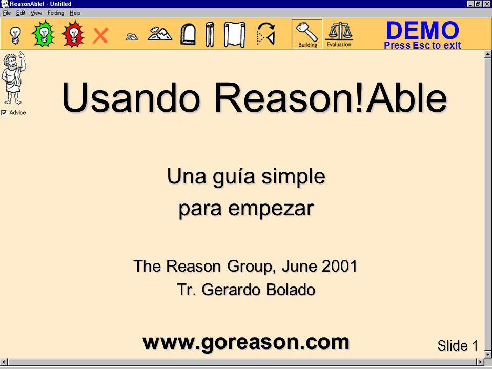 DEMO Slide 1 Press Esc to exit Usando Reason!Able Una guía simple para empezar The Reason Group, June 2001 Tr.