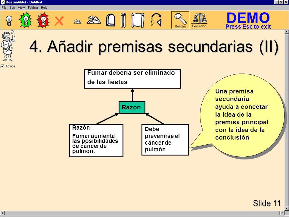 DEMO Slide 11 Press Esc to exit Una premisa secundaria ayuda a conectar la idea de la premisa principal con la idea de la conclusión 4.