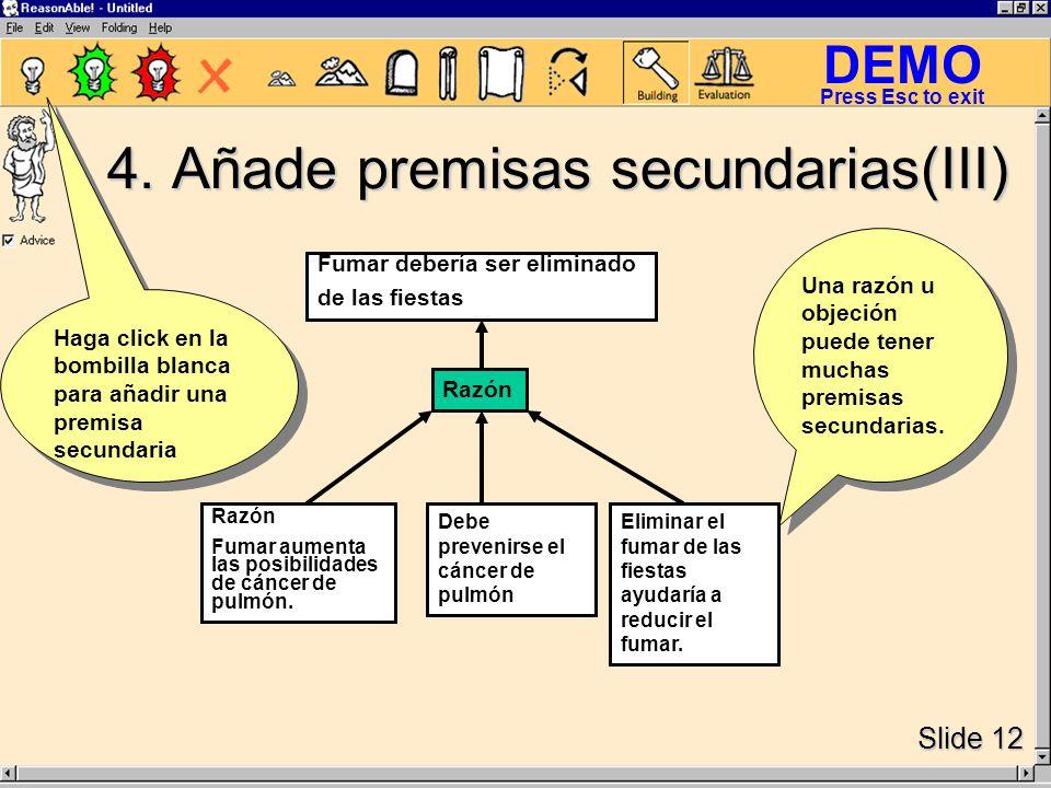 DEMO Slide 12 Press Esc to exit Una razón u objeción puede tener muchas premisas secundarias.