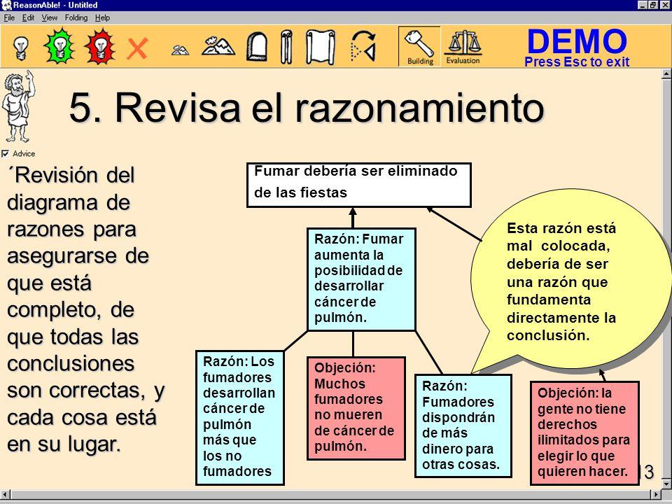 DEMO Slide 13 Press Esc to exit ´Revisión del diagrama de razones para asegurarse de que está completo, de que todas las conclusiones son correctas, y cada cosa está en su lugar.