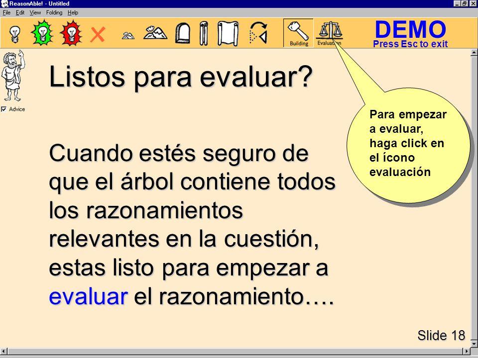 DEMO Slide 18 Press Esc to exit Cuando estés seguro de que el árbol contiene todos los razonamientos relevantes en la cuestión, estas listo para empezar a evaluar el razonamiento….