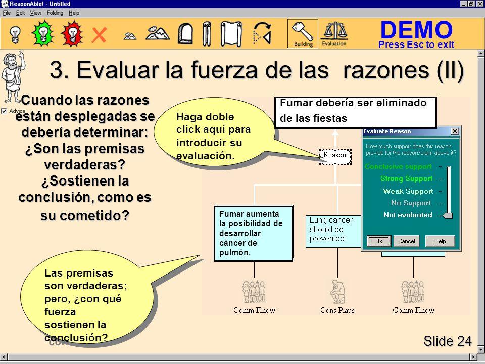 DEMO Slide 24 Press Esc to exit Las premisas son verdaderas; pero, ¿con qué fuerza sostienen la conclusión.