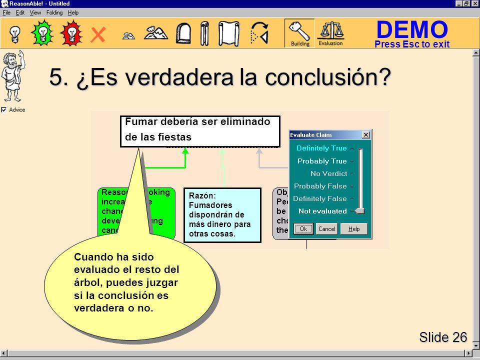 DEMO Slide 26 Press Esc to exit Cuando ha sido evaluado el resto del árbol, puedes juzgar si la conclusión es verdadera o no.